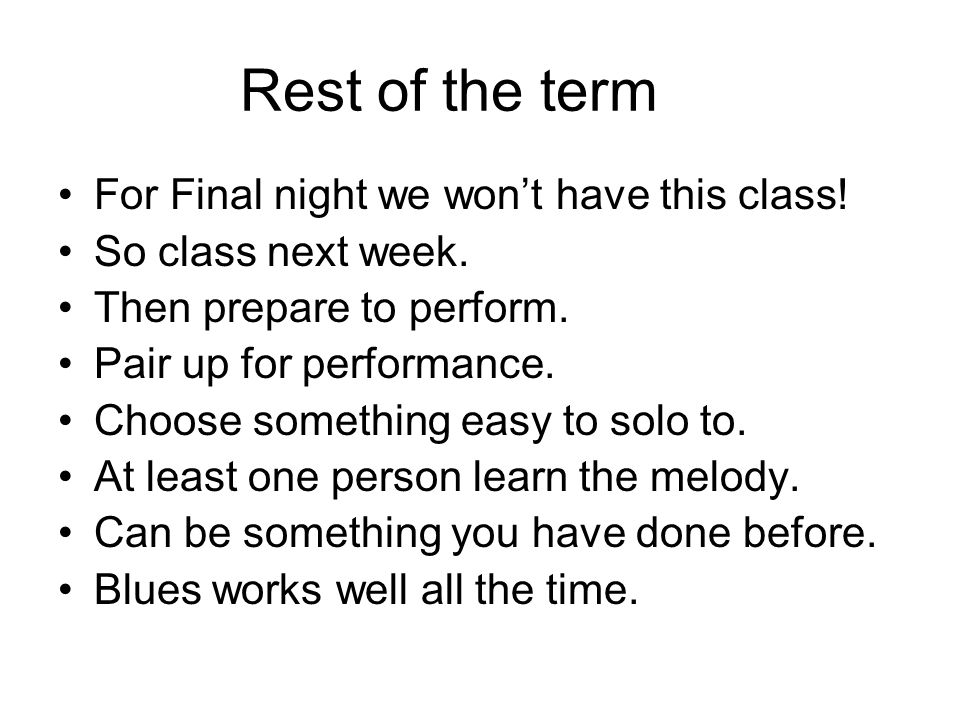 Rest of the term For Final night we won't have this class!