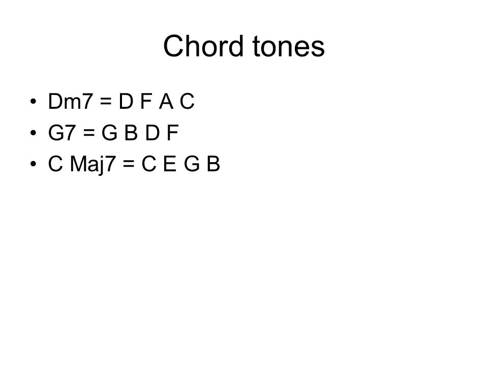 Chord tones Dm7 = D F A C G7 = G B D F C Maj7 = C E G B