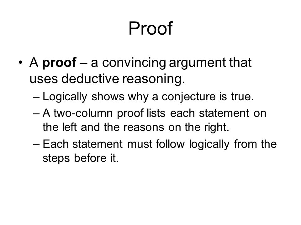 Proof A proof – a convincing argument that uses deductive reasoning.