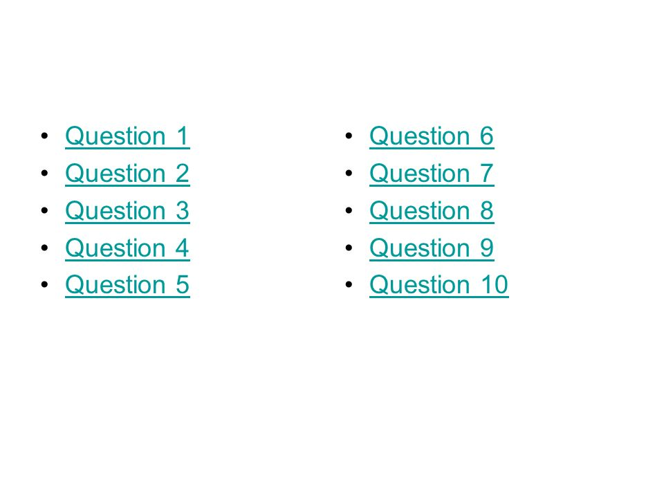 Question 1 Question 2. Question 3. Question 4. Question 5. Question 6. Question 7. Question 8.