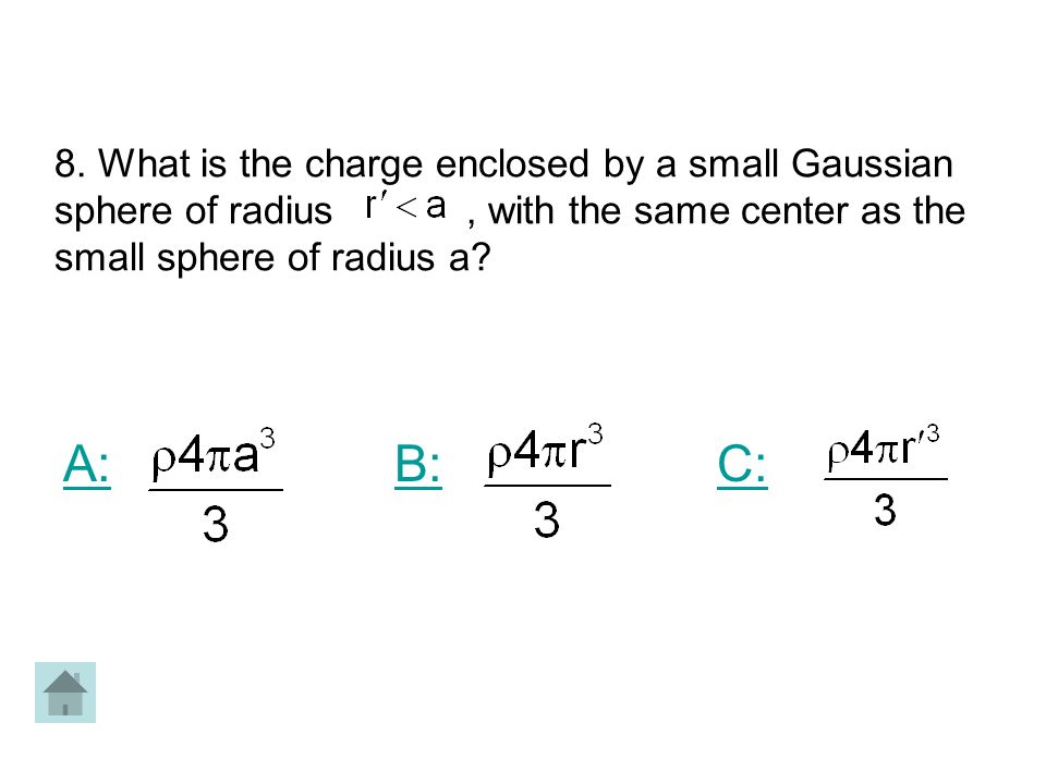 8. What is the charge enclosed by a small Gaussian sphere of radius , with the same center as the small sphere of radius a