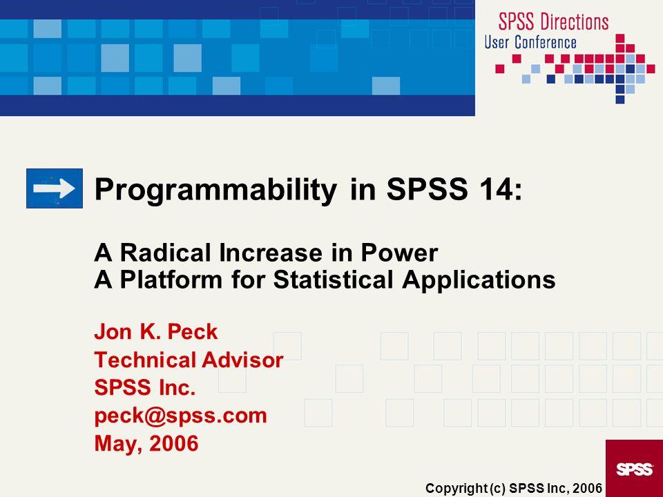 Jon K. Peck Technical Advisor SPSS Inc. peck@spss.com May, 2006
