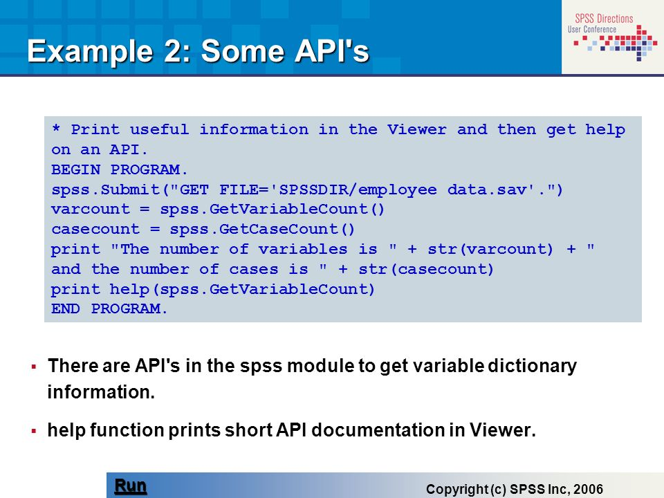 Example 2: Some API s* Print useful information in the Viewer and then get help on an API. BEGIN PROGRAM.