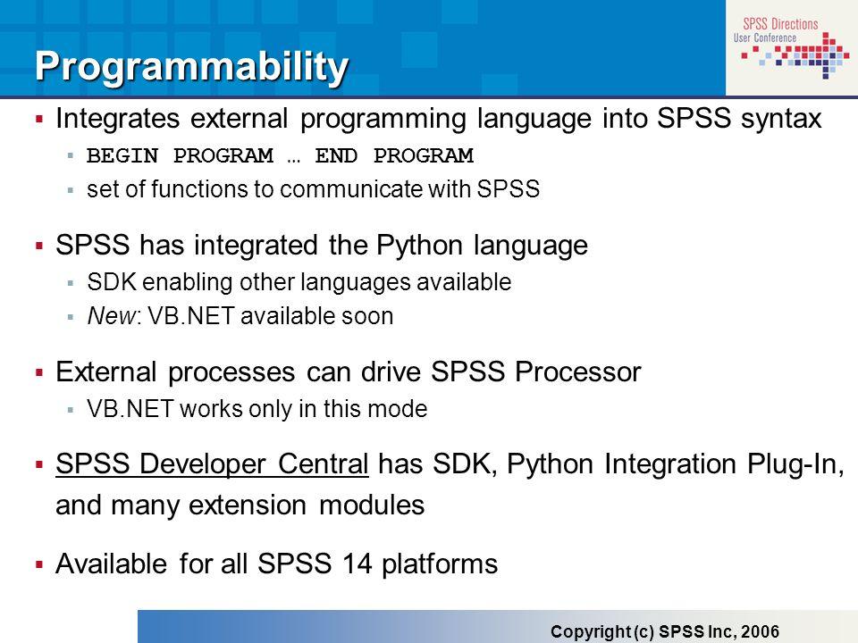 ProgrammabilityIntegrates external programming language into SPSS syntax. BEGIN PROGRAM … END PROGRAM.