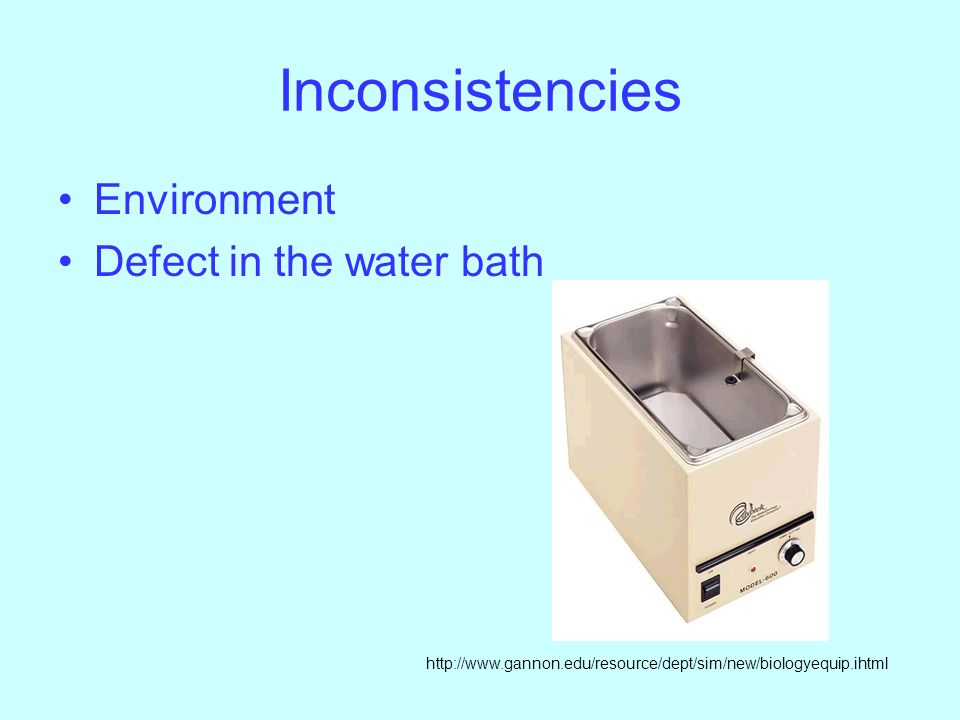 Inconsistencies Environment Defect in the water bath