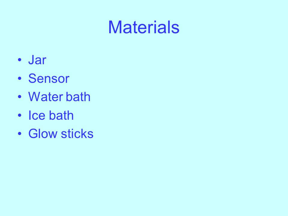 Materials Jar Sensor Water bath Ice bath Glow sticks