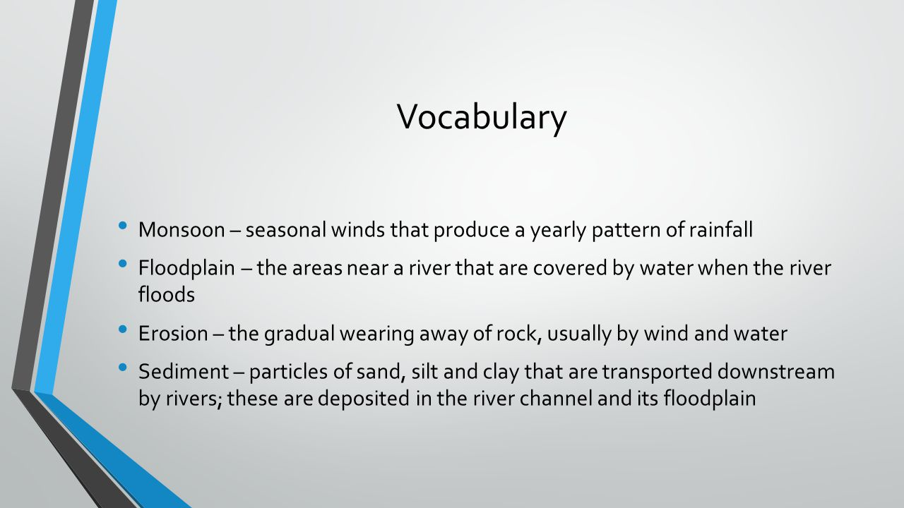 Vocabulary Monsoon – seasonal winds that produce a yearly pattern of rainfall.