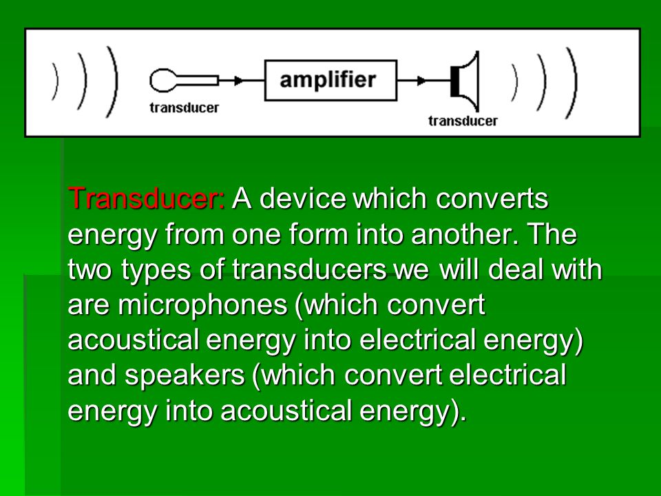 Transducer: A device which converts energy from one form into another
