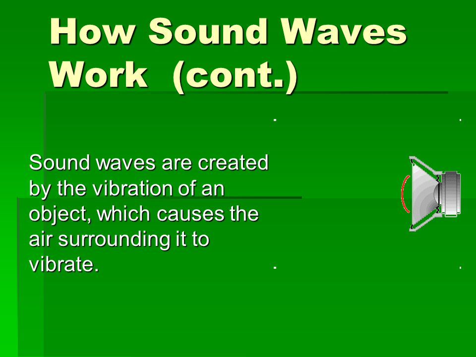 How Sound Waves Work (cont.)