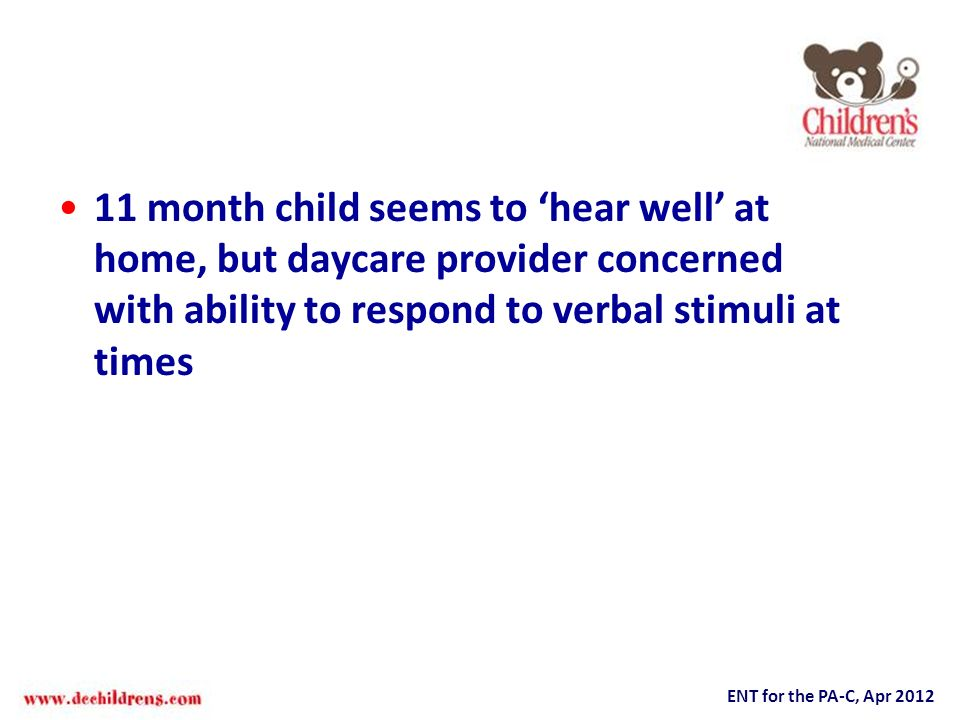 11 month child seems to 'hear well' at home, but daycare provider concerned with ability to respond to verbal stimuli at times