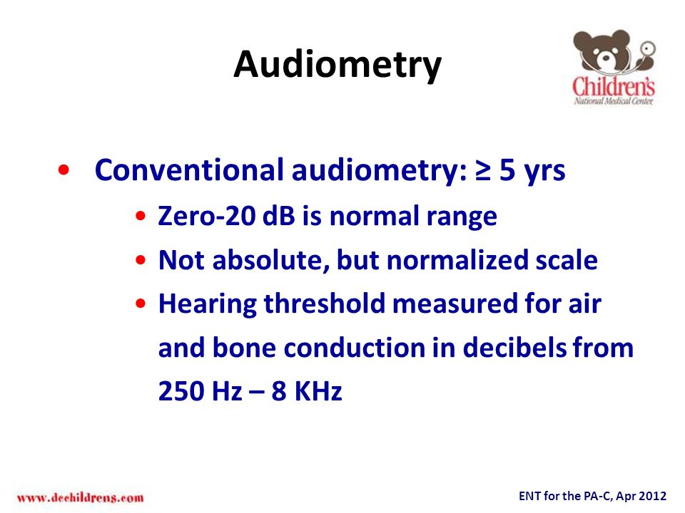 Audiometry Conventional audiometry: ≥ 5 yrs Zero-20 dB is normal range