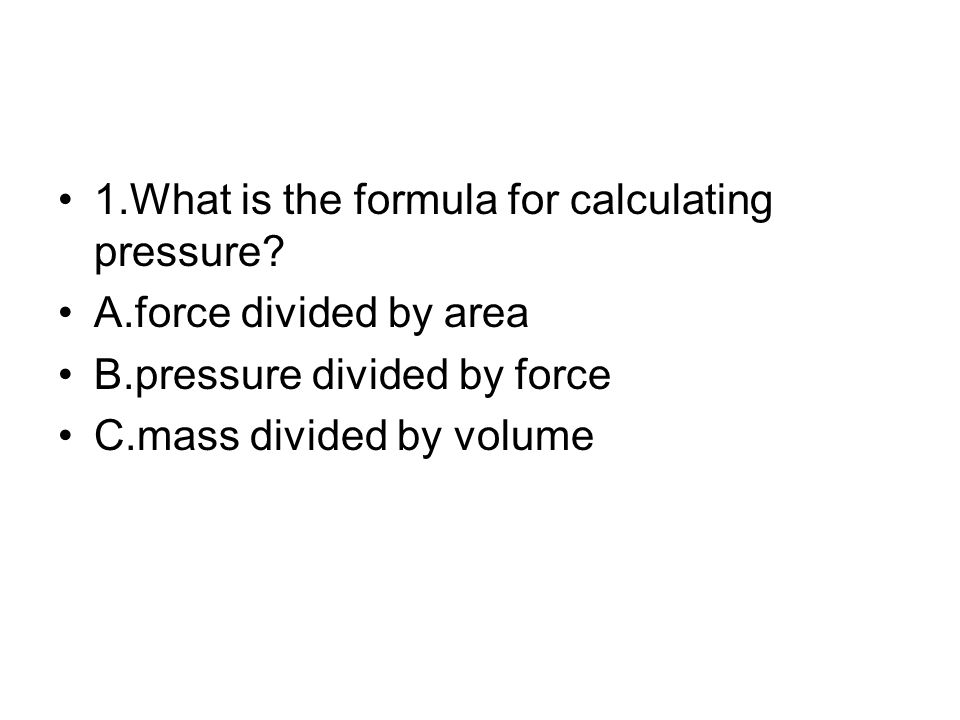 1.What is the formula for calculating pressure