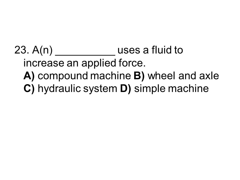23. A(n) __________ uses a fluid to increase an applied force