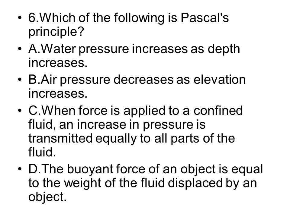 6.Which of the following is Pascal s principle
