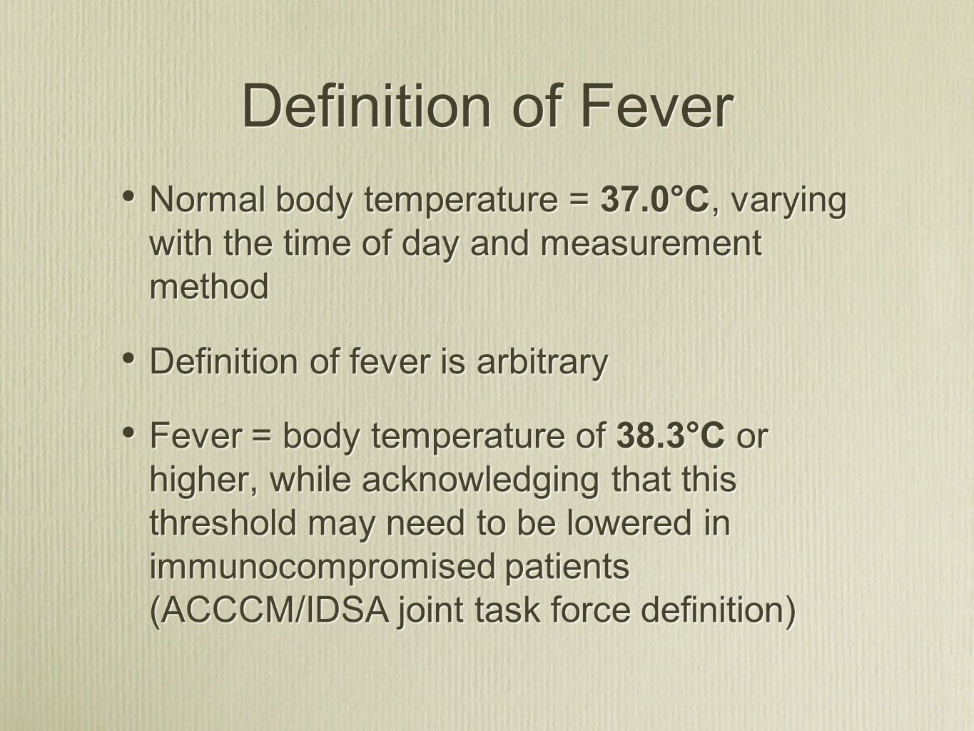 Definition of Fever Normal body temperature = 37.0°C, varying with the time of day and measurement method.