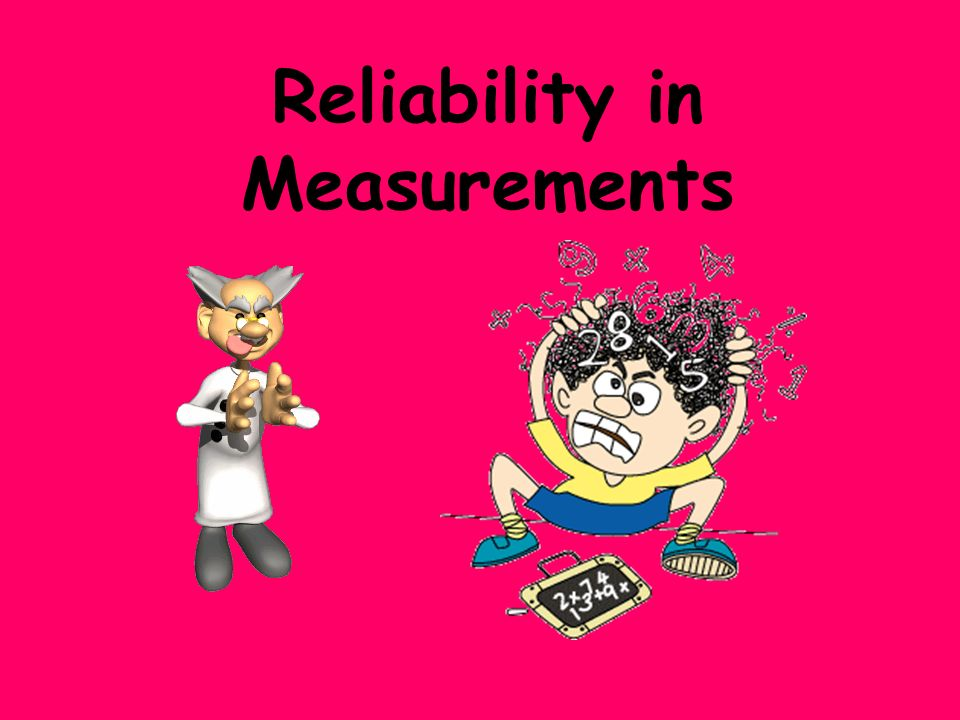 Reliability in Measurements