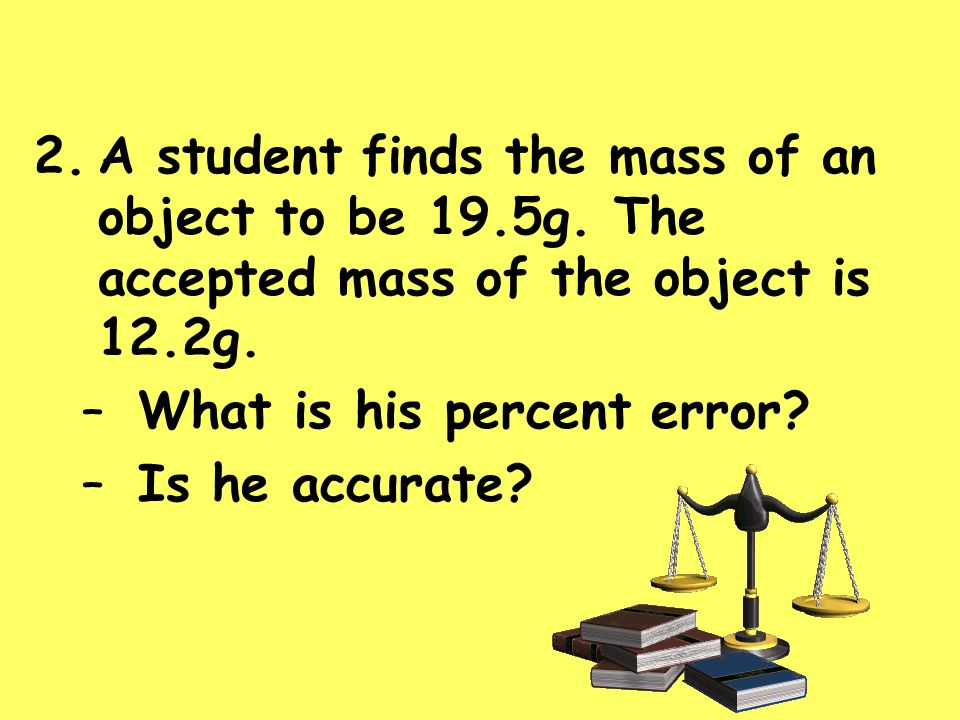 A student finds the mass of an object to be 19. 5g