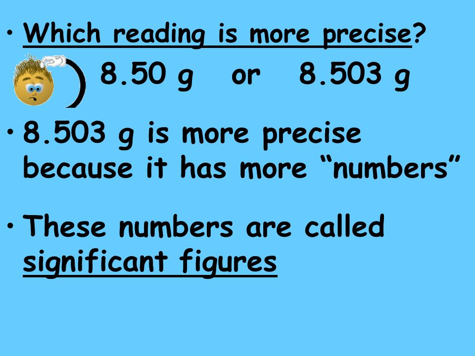 8.503 g is more precise because it has more numbers