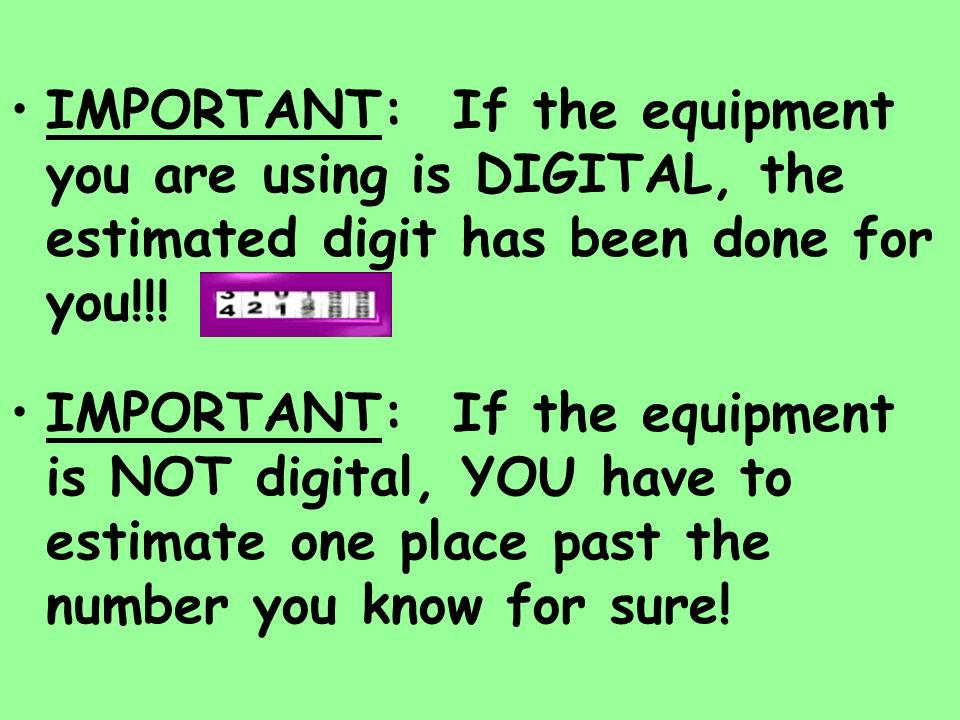 IMPORTANT: If the equipment you are using is DIGITAL, the estimated digit has been done for you!!!