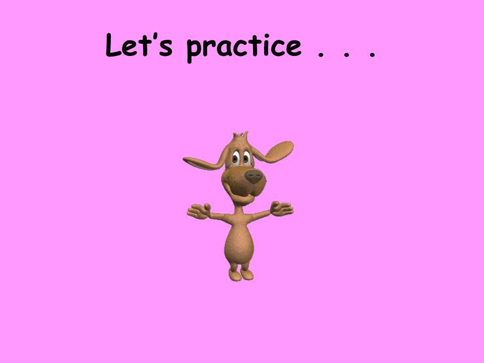 Let's practice . . .