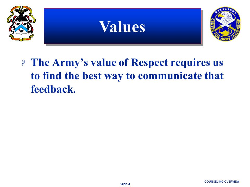 Values The Army's value of Respect requires us to find the best way to communicate that feedback.