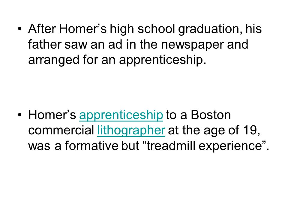 After Homer's high school graduation, his father saw an ad in the newspaper and arranged for an apprenticeship.
