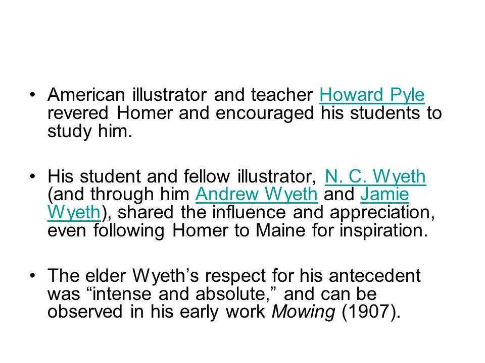 American illustrator and teacher Howard Pyle revered Homer and encouraged his students to study him.