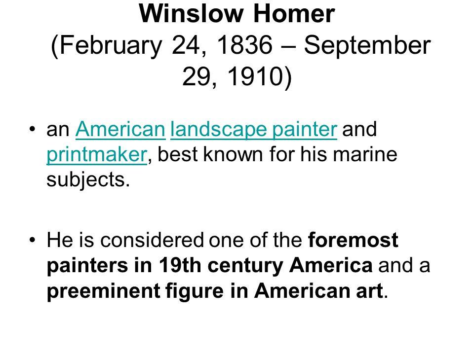 Winslow Homer (February 24, 1836 – September 29, 1910)