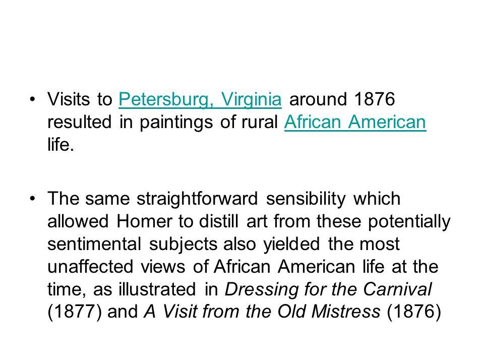 Visits to Petersburg, Virginia around 1876 resulted in paintings of rural African American life.