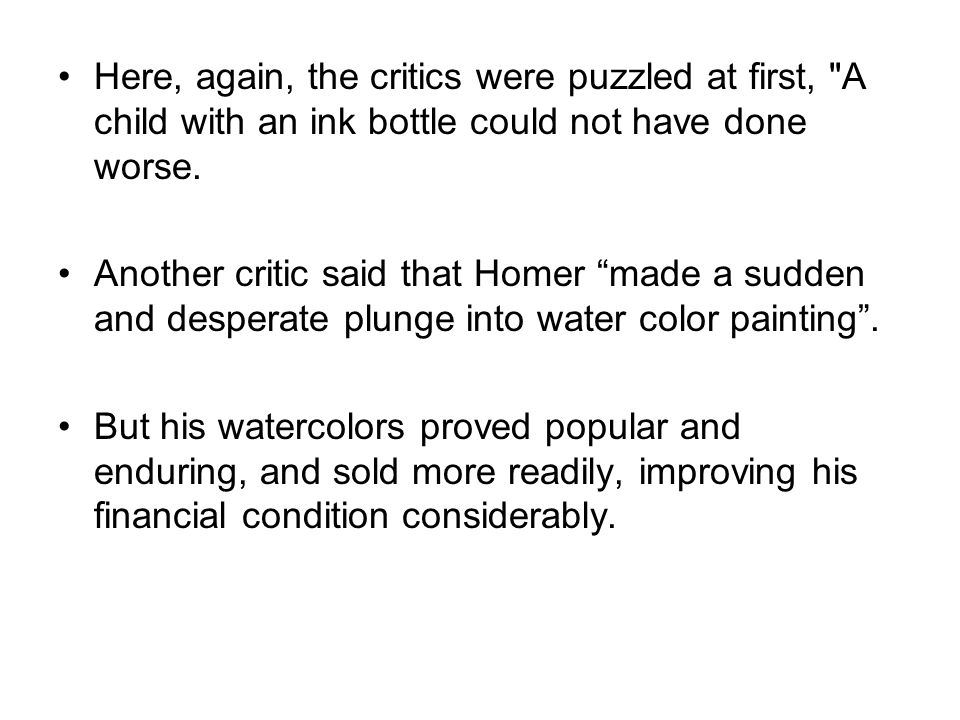 Here, again, the critics were puzzled at first, A child with an ink bottle could not have done worse.