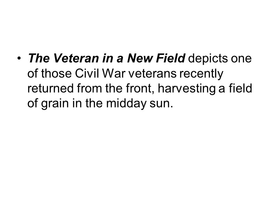 The Veteran in a New Field depicts one of those Civil War veterans recently returned from the front, harvesting a field of grain in the midday sun.