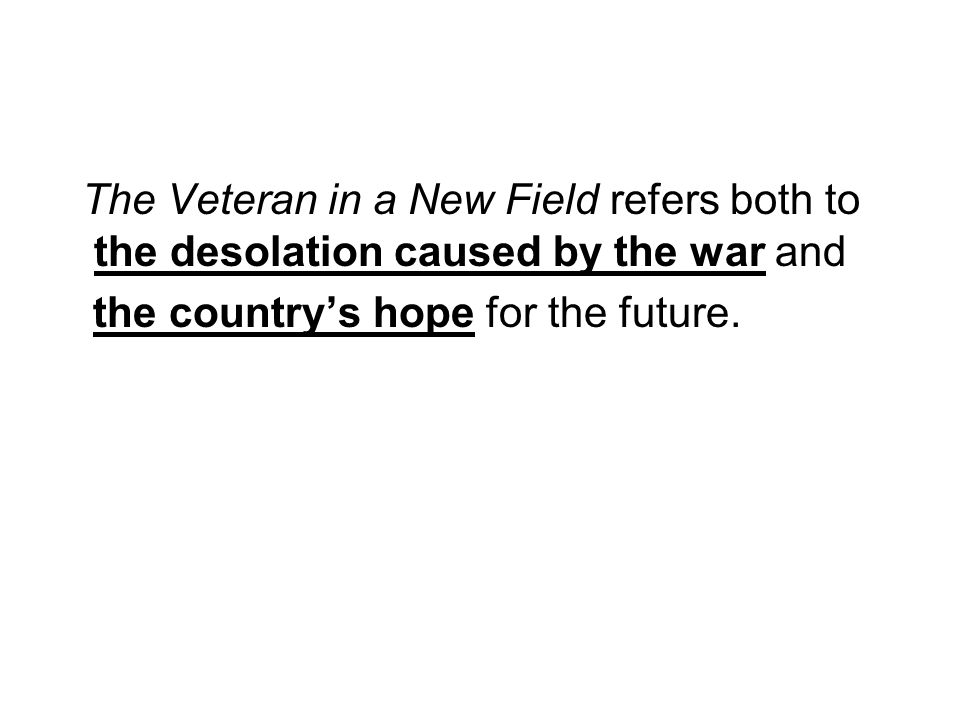 The Veteran in a New Field refers both to the desolation caused by the war and