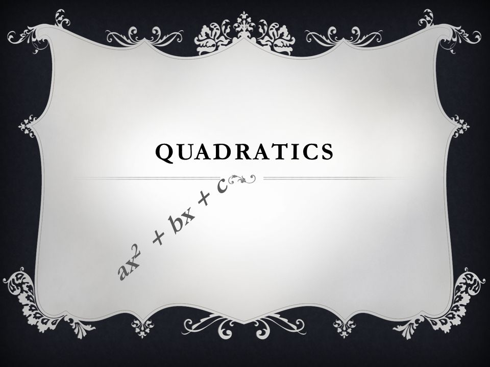 Quadratics ax2 + bx + c