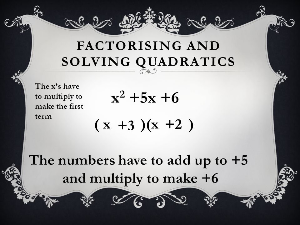 Factorising and solving quadratics