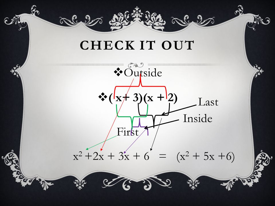 Check it out Outside ( x+ 3)(x + 2) Last Inside First
