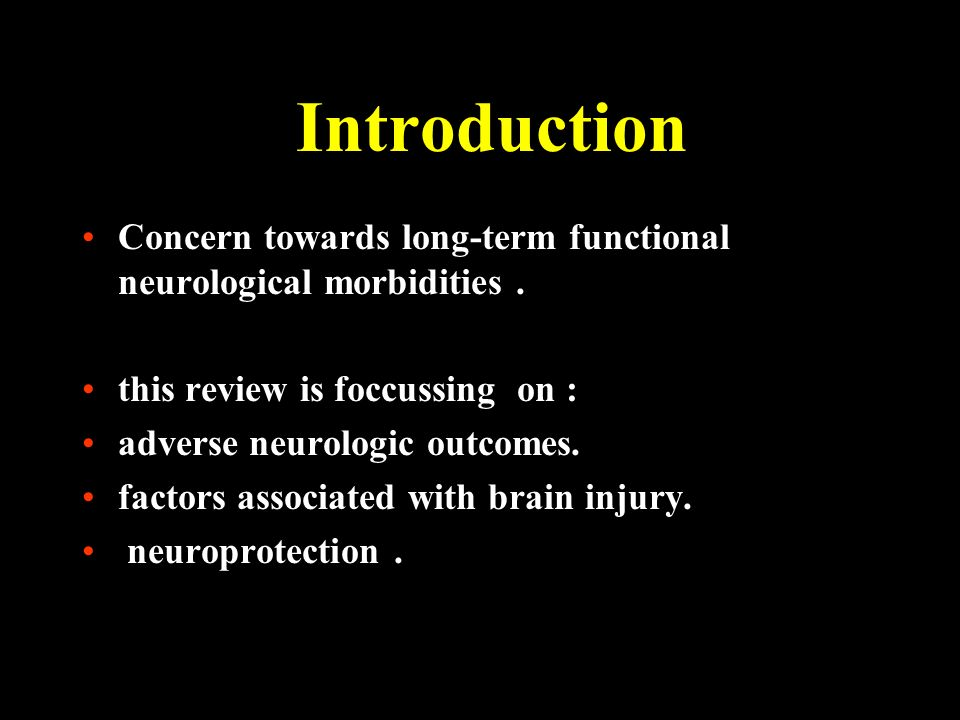 Introduction Concern towards long-term functional neurological morbidities . this review is foccussing on :