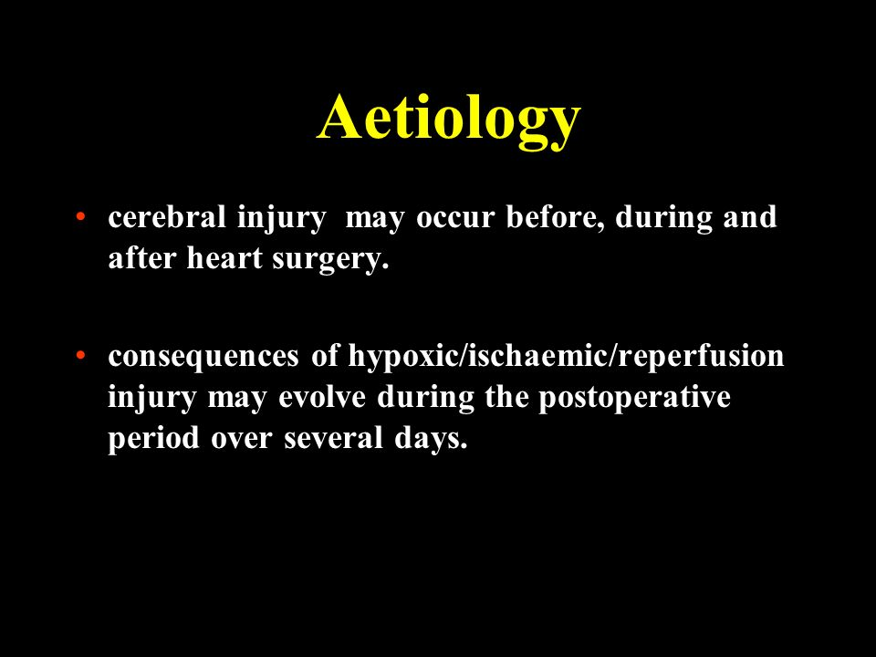 Aetiology cerebral injury may occur before, during and after heart surgery.