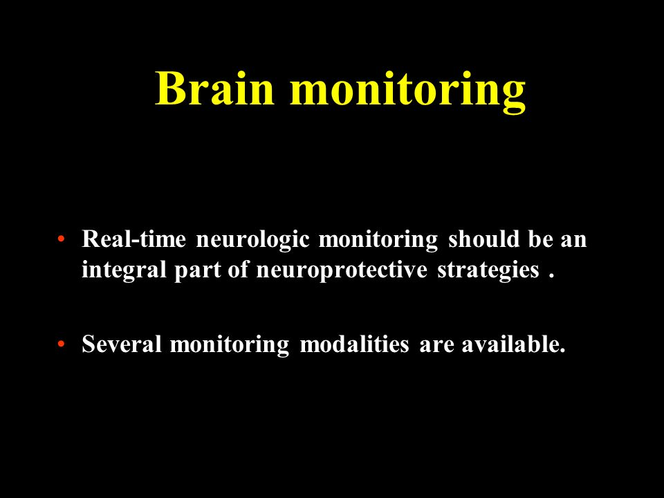 Brain monitoring Real-time neurologic monitoring should be an integral part of neuroprotective strategies .