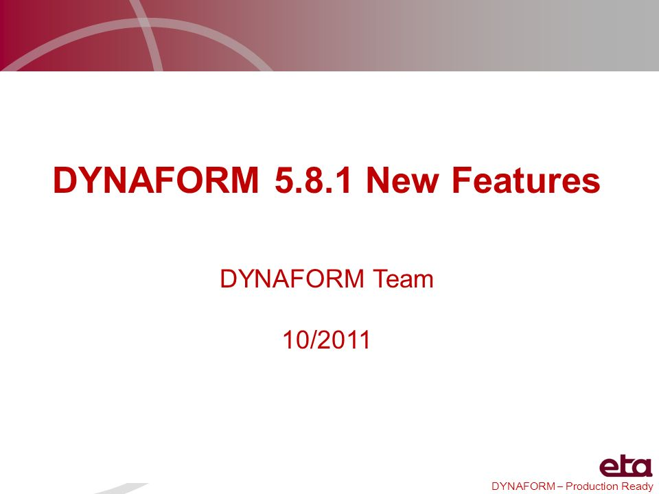 DYNAFORM 5.8.1 New Features DYNAFORM Team 10/2011