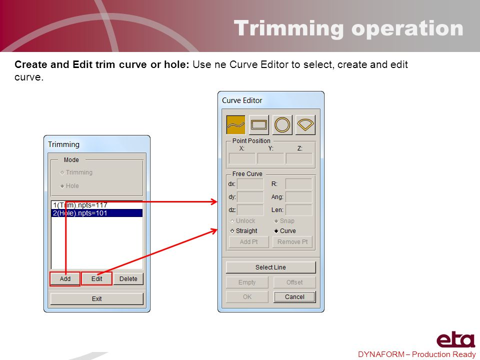 Trimming operation Create and Edit trim curve or hole: Use ne Curve Editor to select, create and edit curve.