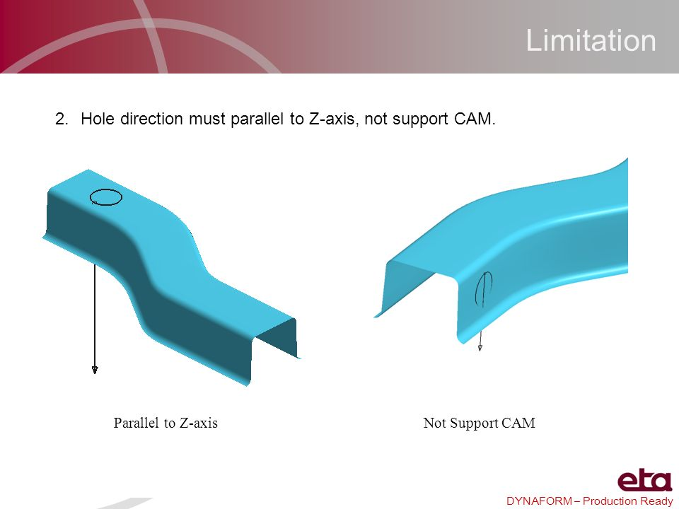 Limitation Hole direction must parallel to Z-axis, not support CAM.