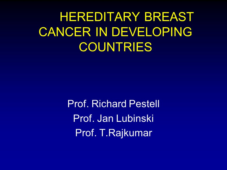 HEREDITARY BREAST CANCER IN DEVELOPING COUNTRIES