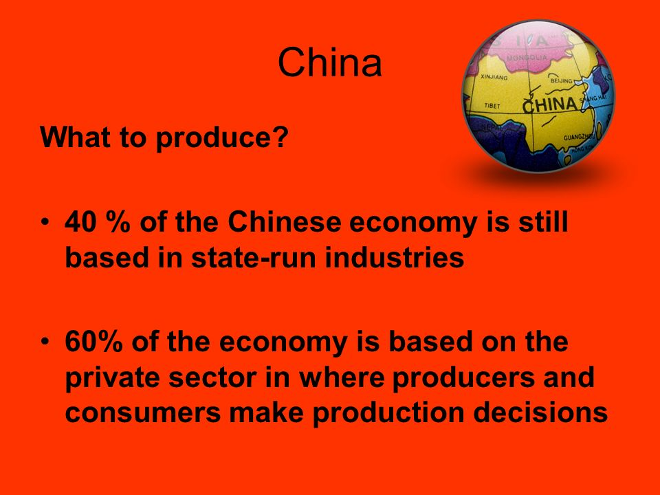 China What to produce 40 % of the Chinese economy is still based in state-run industries.