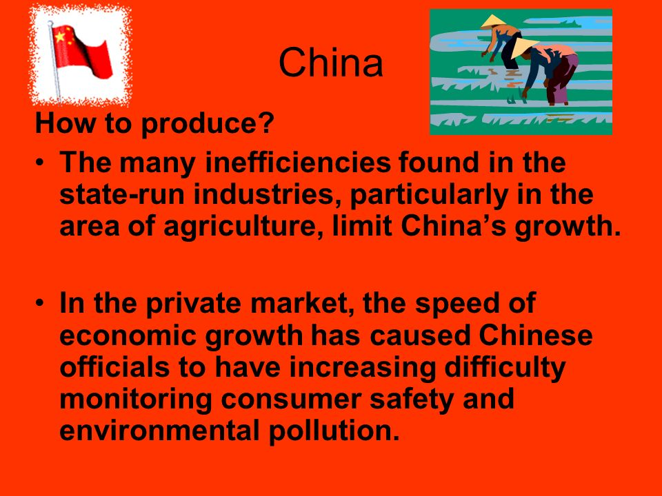 China How to produce The many inefficiencies found in the state-run industries, particularly in the area of agriculture, limit China's growth.