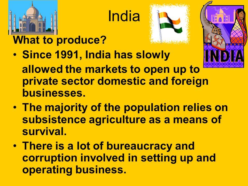 India What to produce Since 1991, India has slowly