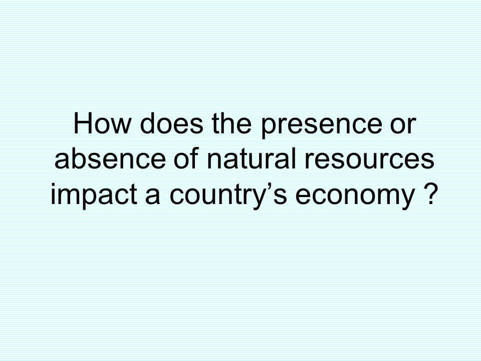 How does the presence or absence of natural resources impact a country's economy