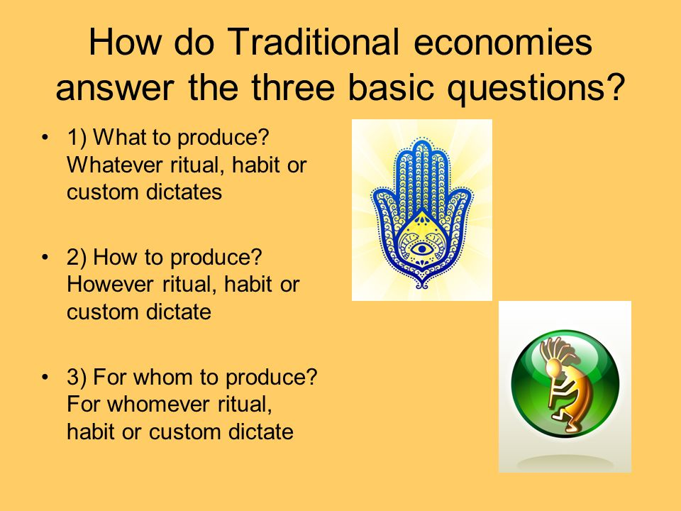 How do Traditional economies answer the three basic questions