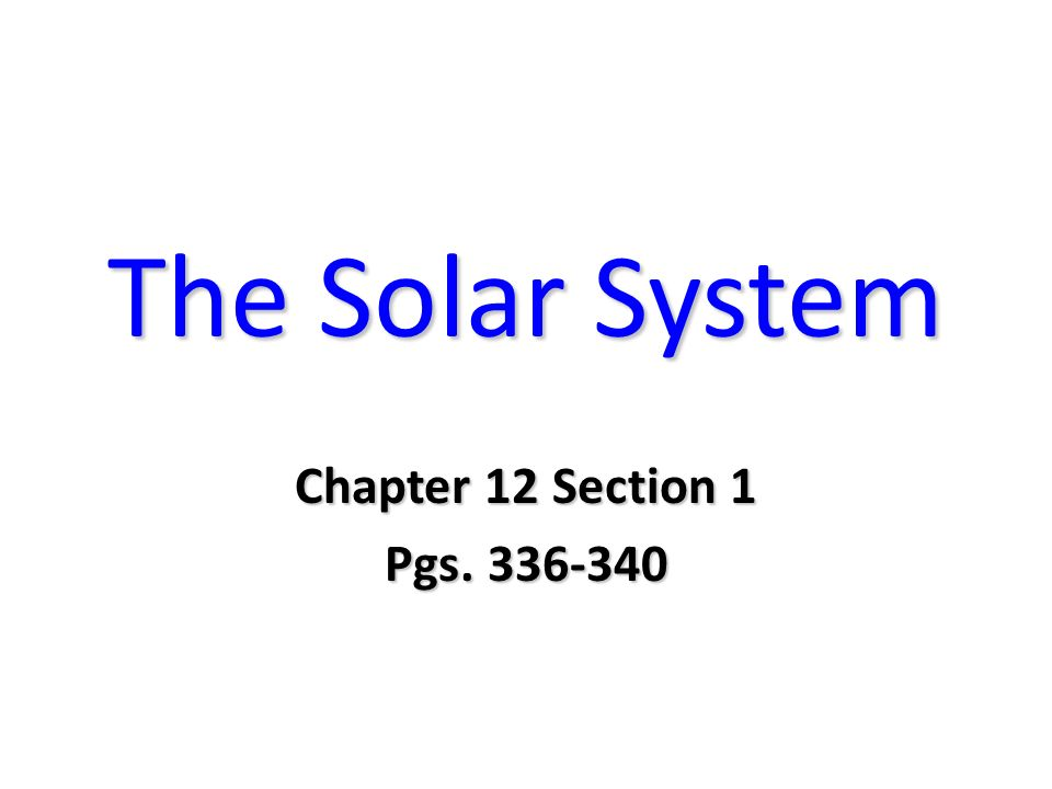 The Solar System Chapter 12 Section 1 Pgs