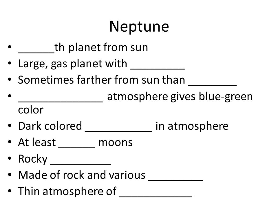 Neptune ______th planet from sun Large, gas planet with _________