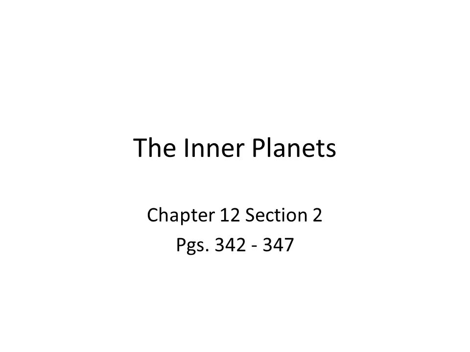 The Inner Planets Chapter 12 Section 2 Pgs. 342 - 347